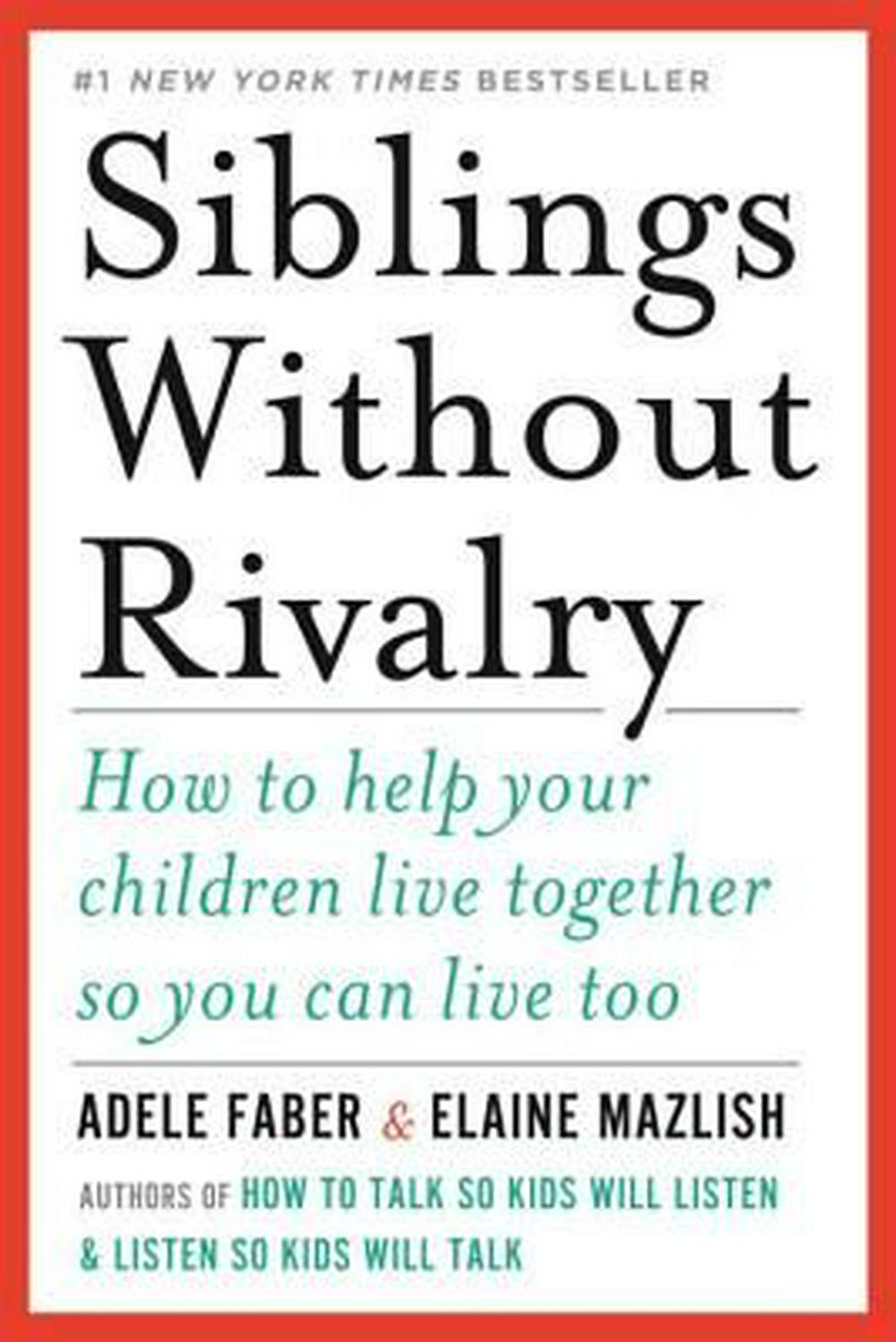 Siblings Without Rivalry by Adele Faber, Elaine Mazlish, ISBN: 9780393342215