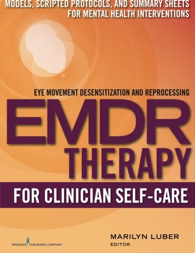 Emdr for Clinician Self-CareModels, Scripted Protocols, and Summary Sheets ...