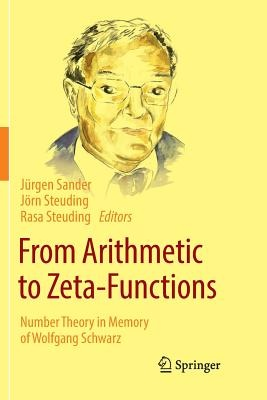 From Arithmetic to Zeta-FunctionsNumber Theory in Memory of Wolfgang Schwarz by Unknown, ISBN: 9783319802961