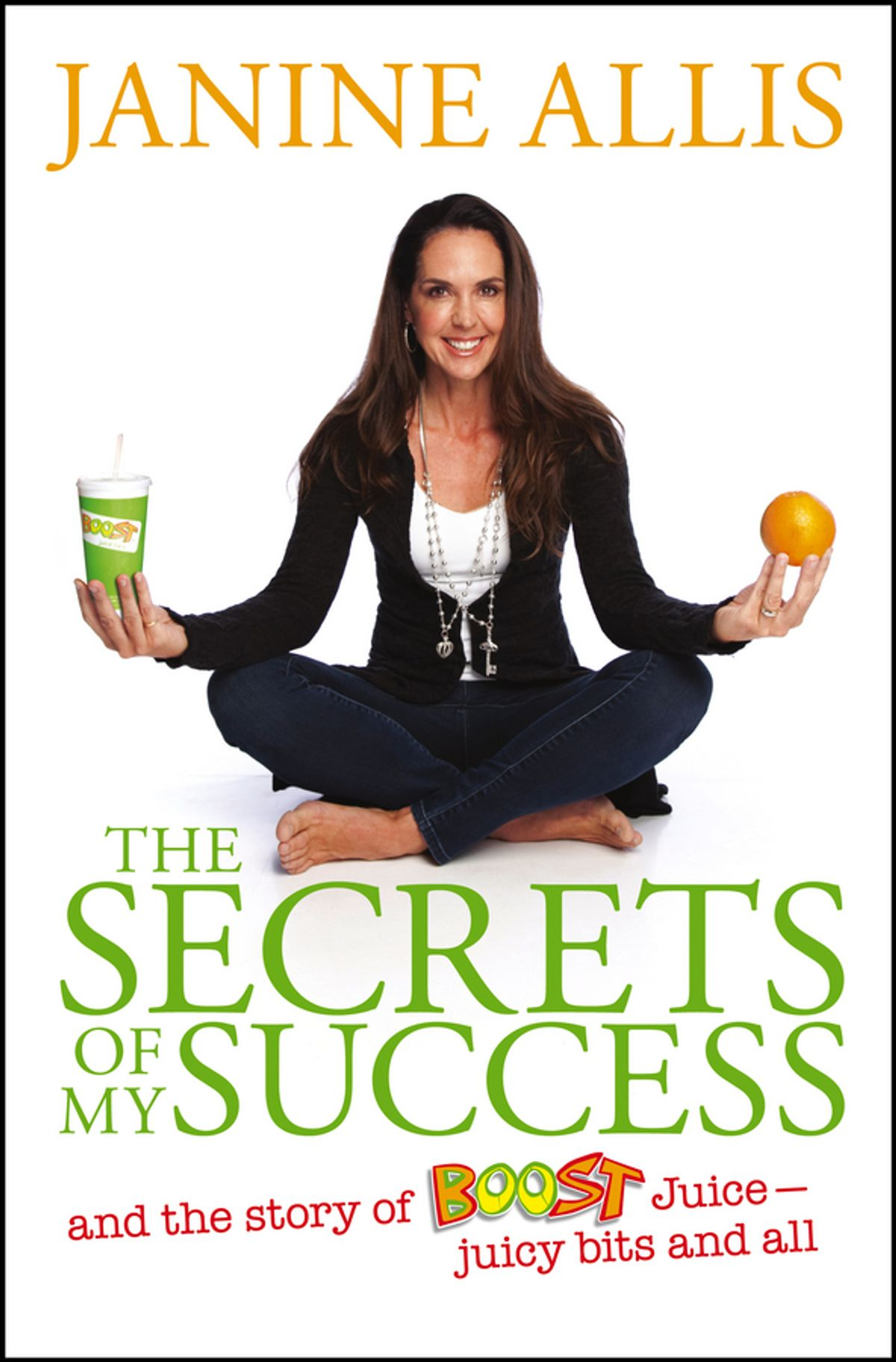 The Secrets of My Success: The story of Boost Juice, juicy bits and all by Janine Allis, ISBN: 9781118648247