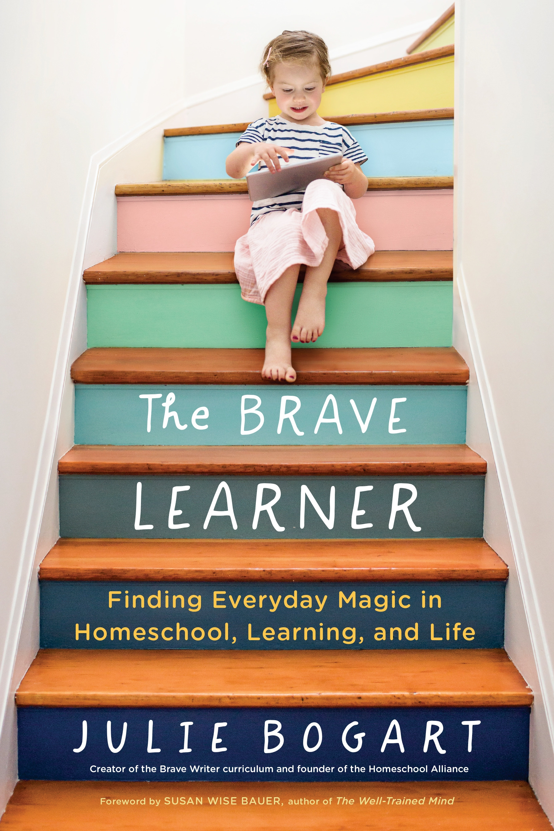 The Brave Learner: Finding Everyday Magic in Homeschool, Learning, and Life by Julie Bogart, ISBN: 9780143133223