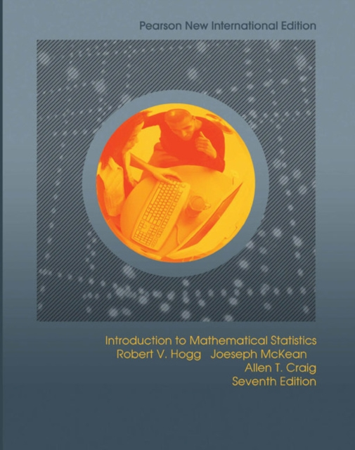 Introduction to Mathematical Statistics: Pearson New International Edition by Robert V. Hogg, ISBN: 9781292024998