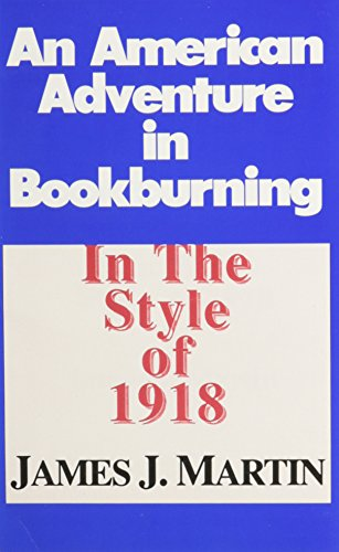 An American Adventure in Bookburning: In the Style of 1918 by James J. Martin, ISBN: 9780879260248