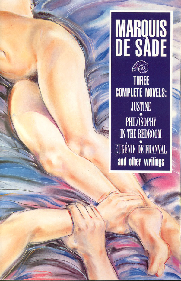 Three Complete Novels: Justine, Philosophy in the Bedroom, and Other Writings