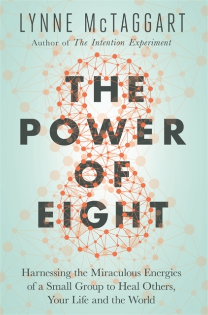 The Power of EightThe Miraculous Healing Effects of Small Groups