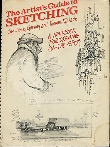 The Artist's Guide to Sketching by Gurney, James; Kinkade, Thomas, ISBN: 9780823003327