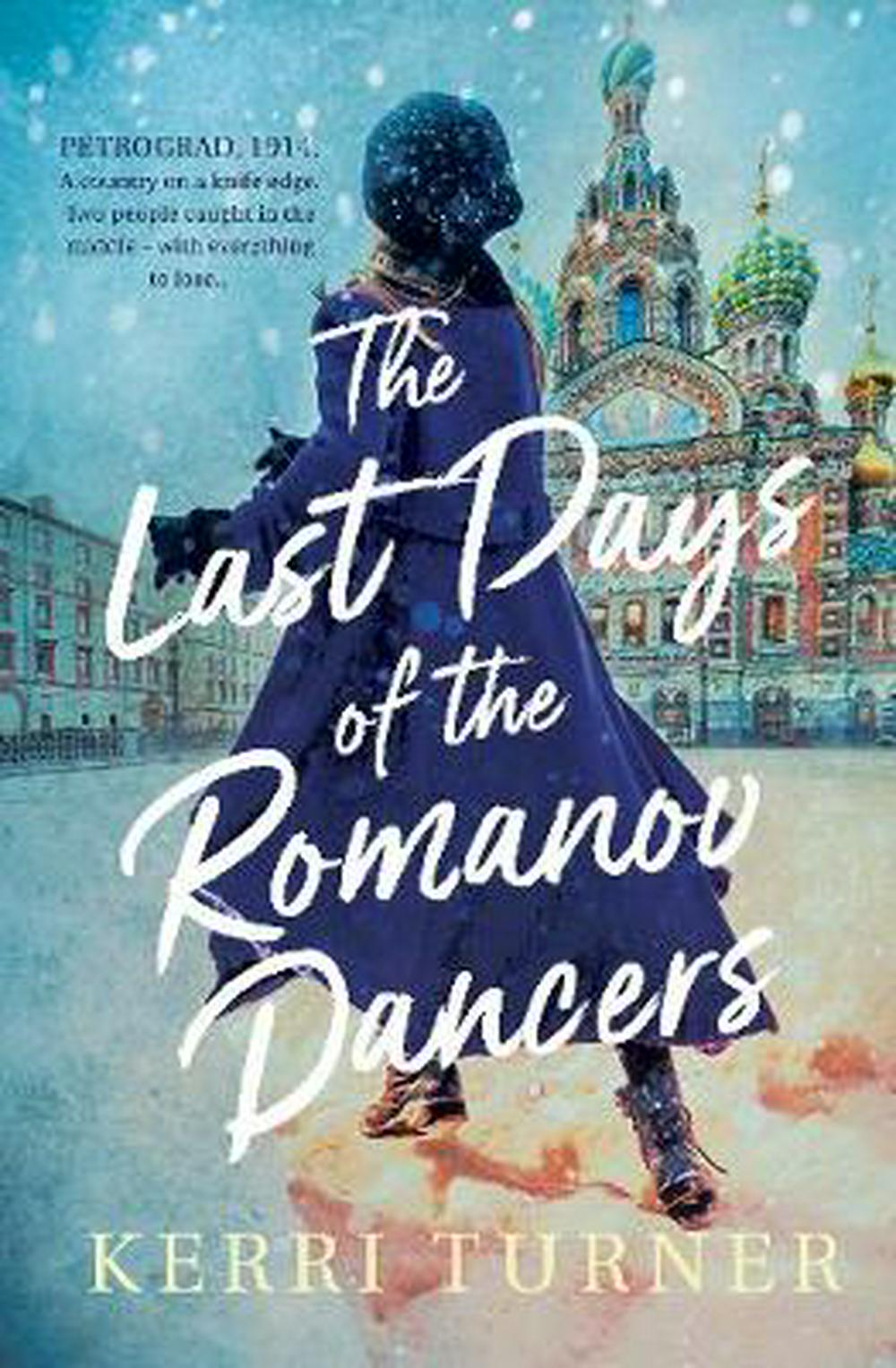 The Last Days Of The Romanov Dancers by Kerri Turner, ISBN: 9781489256706