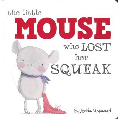 Little Mouse Who Lost Her Squeak by Jedda Robaard, ISBN: 9781743467695
