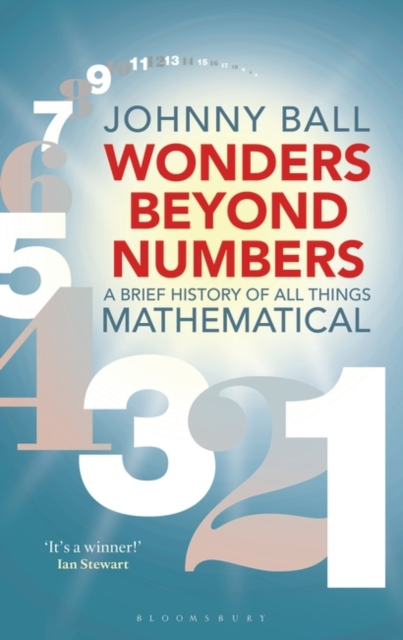 Wonders Beyond NumbersA History of All Things Mathematical by Johnny Ball, ISBN: 9781472939999