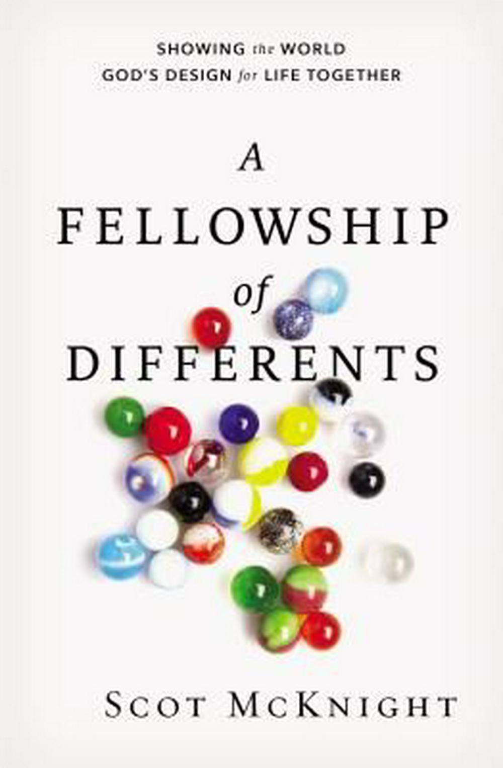 A Fellowship of Differents: Showing the World God's Design for Life Together by Scot McKnight, ISBN: 9780310531470