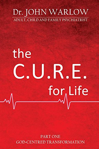 The C.U.R.E. for LifePart One; God-Centred Transformation