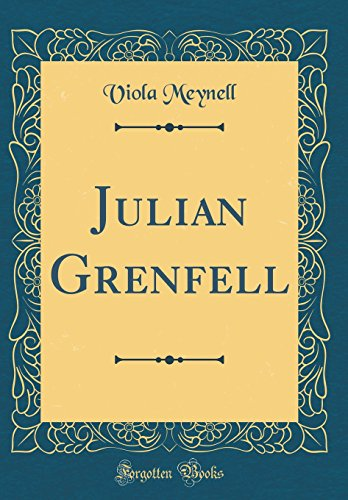 Julian Grenfell (Classic Reprint) by Viola Meynell, ISBN: 9780484567091