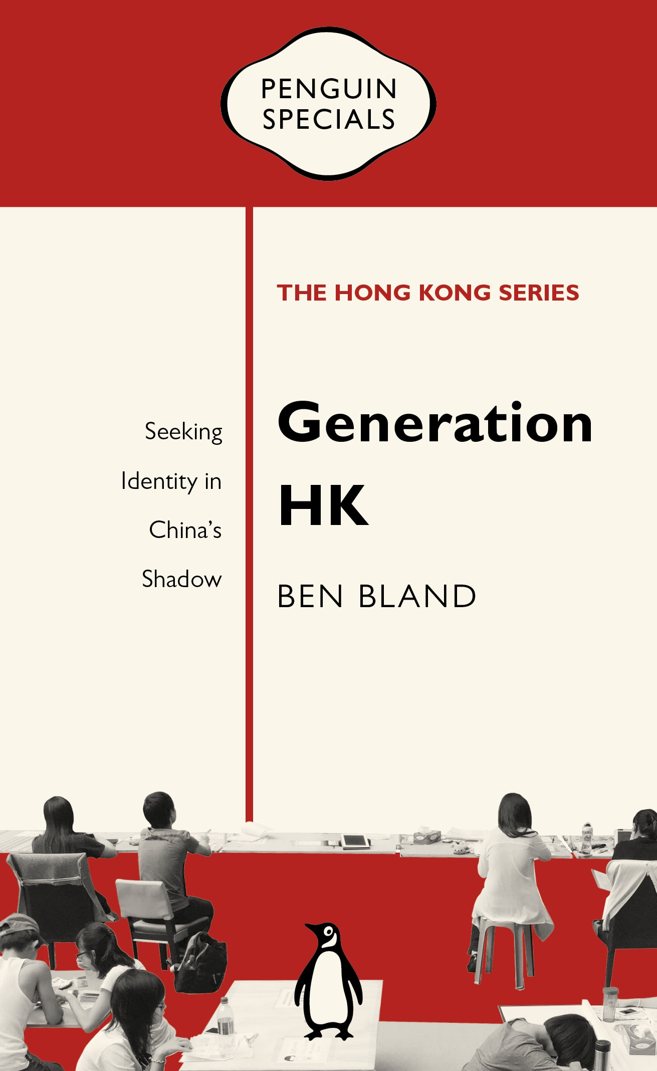 Generation Hk: Seeking Identity in China's Shadow (Penguin Specials: Hong Kong) by Ben Bland, ISBN: 9780734398505