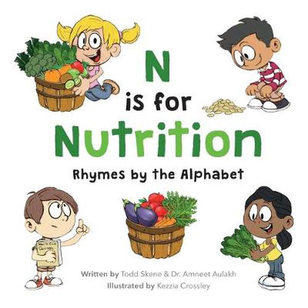 N Is for NutritionRhymes by the Alphabet by Todd Skene,Dr Amneet Aulakh,Kezzia Crossley, ISBN: 9781775114703
