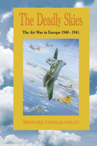The Deadly Skies: The Air War in Europe 1940-1945