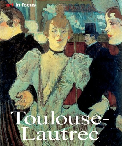 Henri de Toulouse-Lautrec: Life and Work (Art in Focus (Konemann))