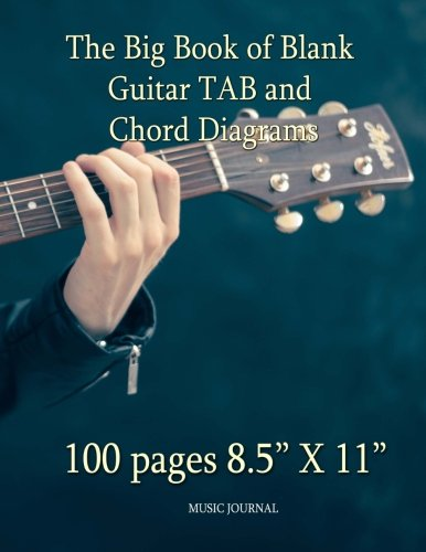 "The Big Book of Blank Guitar Tab and Chord Diagrams100 Pages 8.5"" X 11"""