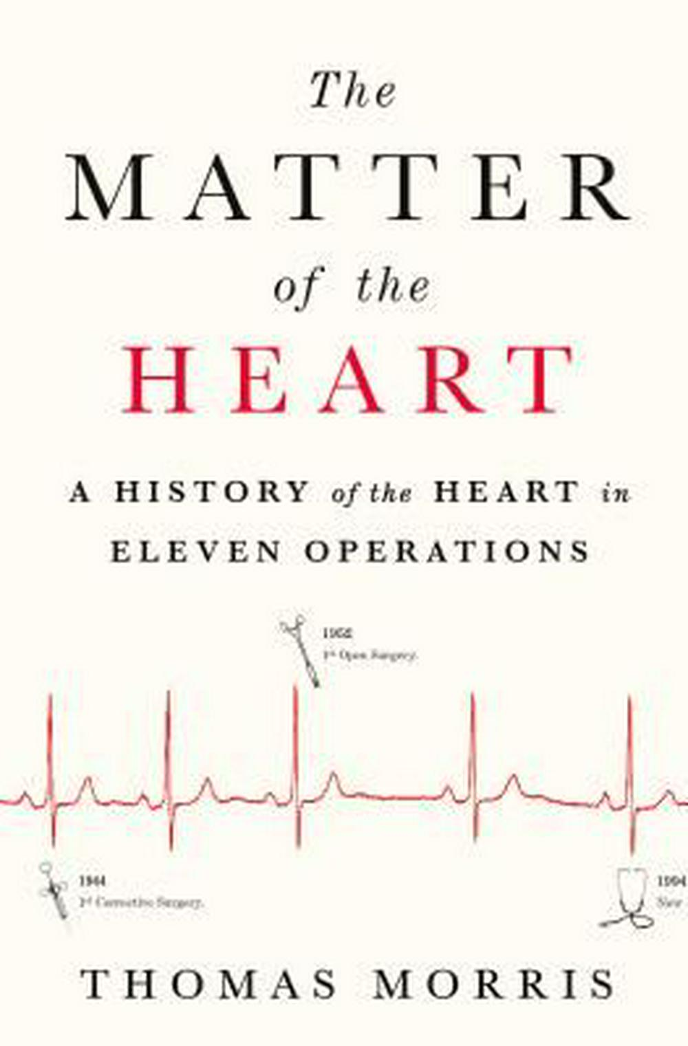 The Matter of the Heart: A History of the Heart in Eleven Operations by Professor Thomas Morris (Sh, ISBN: 9781250117168