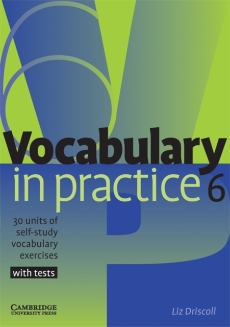 Vocabulary in Practice 6 by Liz Driscoll, ISBN: 9780521601269
