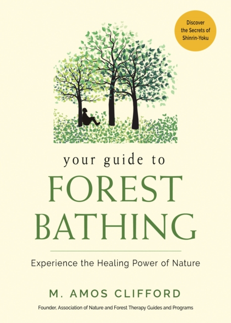 A Little Book of Forest Bathing: Discover the Secrets of Shinrin-Yoku and Experience the Healing Power of Nature