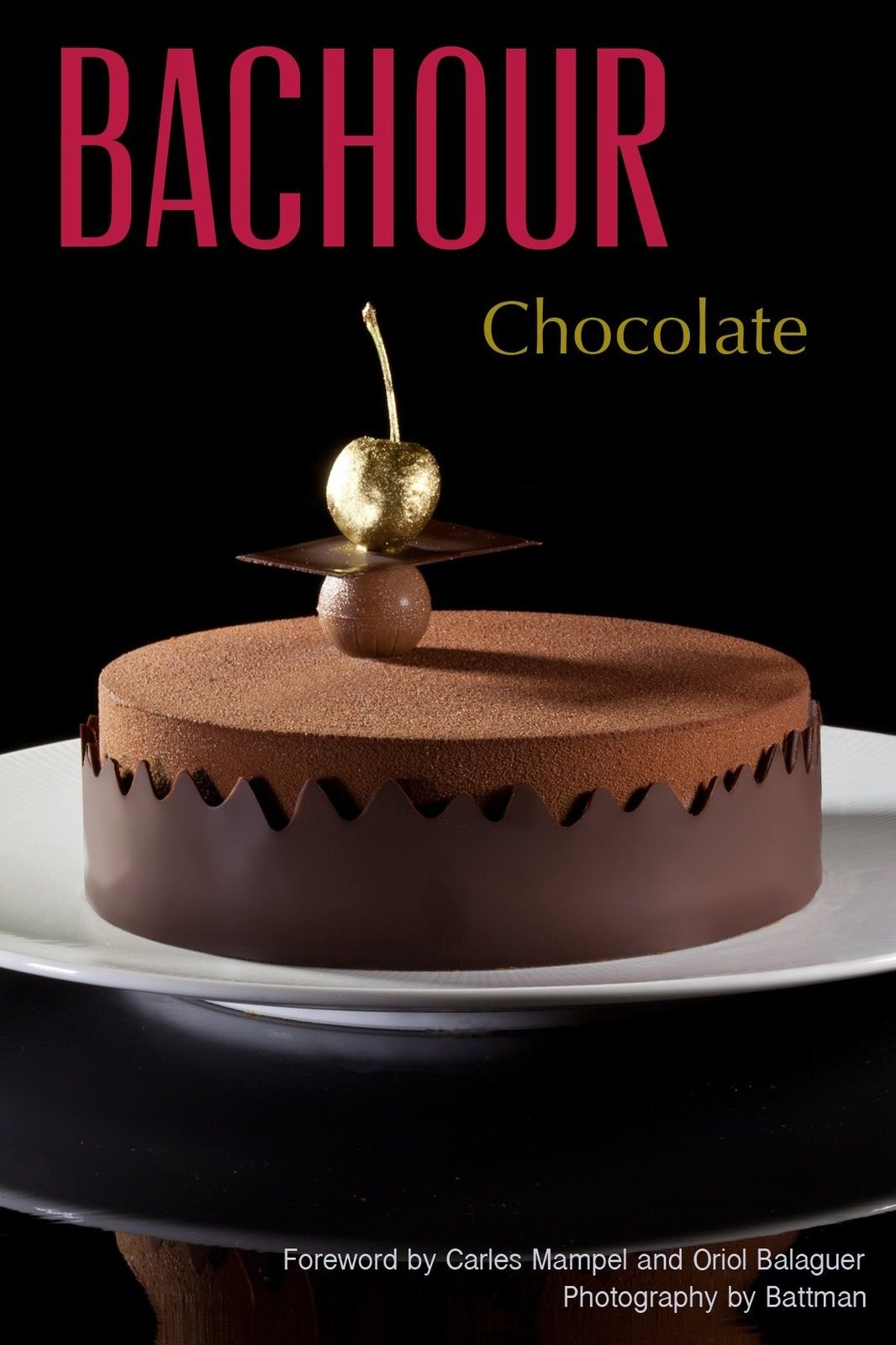 Bachour Chocolate by Antonio Bachour; Battman, ISBN: 9780933477407