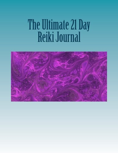 The Ultimate 21 Day Reiki Journal: My Reiki Cleanse and Journey to Better Health: Volume 1 (Reiki Journey)