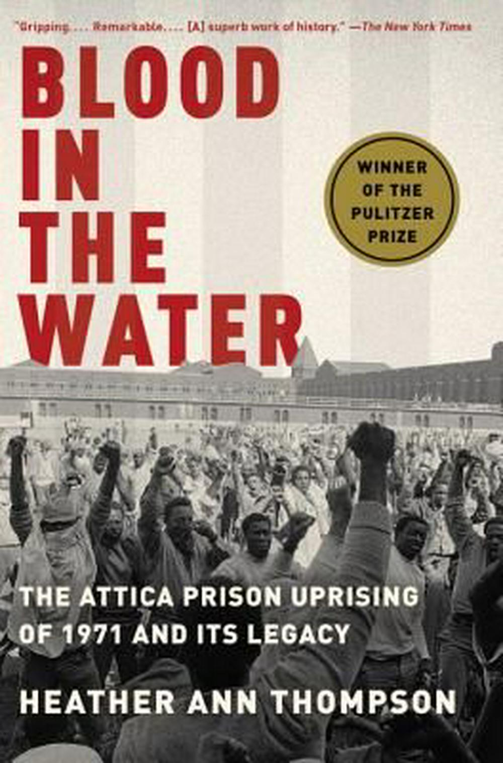 Blood in the Water: The Attica Prison Uprising of 1971 and Its Legacy by Heather Ann Thompson, ISBN: 9781400078240