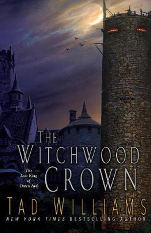 The Witchwood Crown (Last King of Osten Ard) by Tad Williams, ISBN: 9780756410612