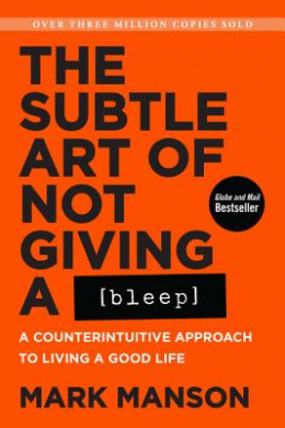 The Subtle Art of Not Giving a Bleep: A Counterintuitive Approach to Living a Good Life by Mark Manson, ISBN: 9780062851338