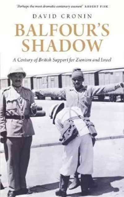 Balfour's Shadow: A Century of British Support for Zionism and Israel