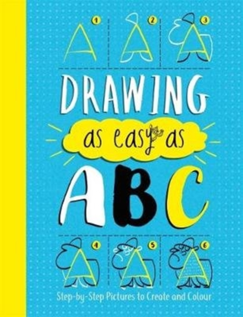 Drawing As Easy As ABC: Step-by-Step Pictures to Create and Colour