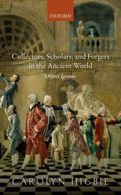 Collectors, Scholars, and Forgers in the Ancient World: Object Lessons by Carolyn Higbie, ISBN: 9780198759300