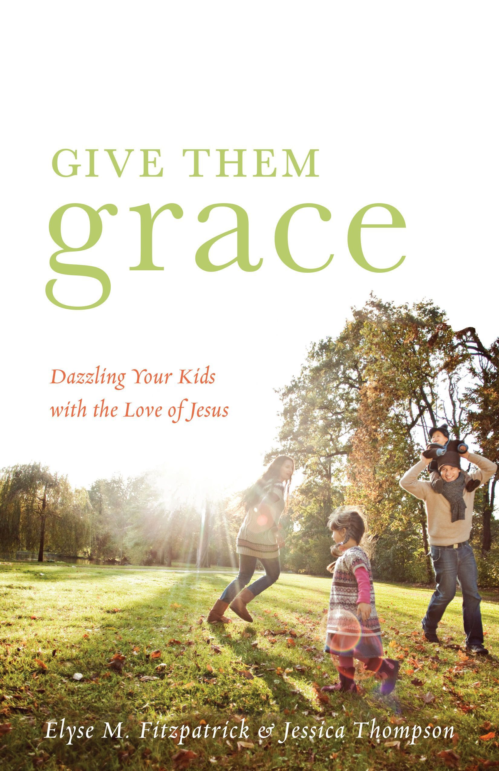 Give Them Grace by Elyse M. Fitzpatrick, ISBN: 9781433520099