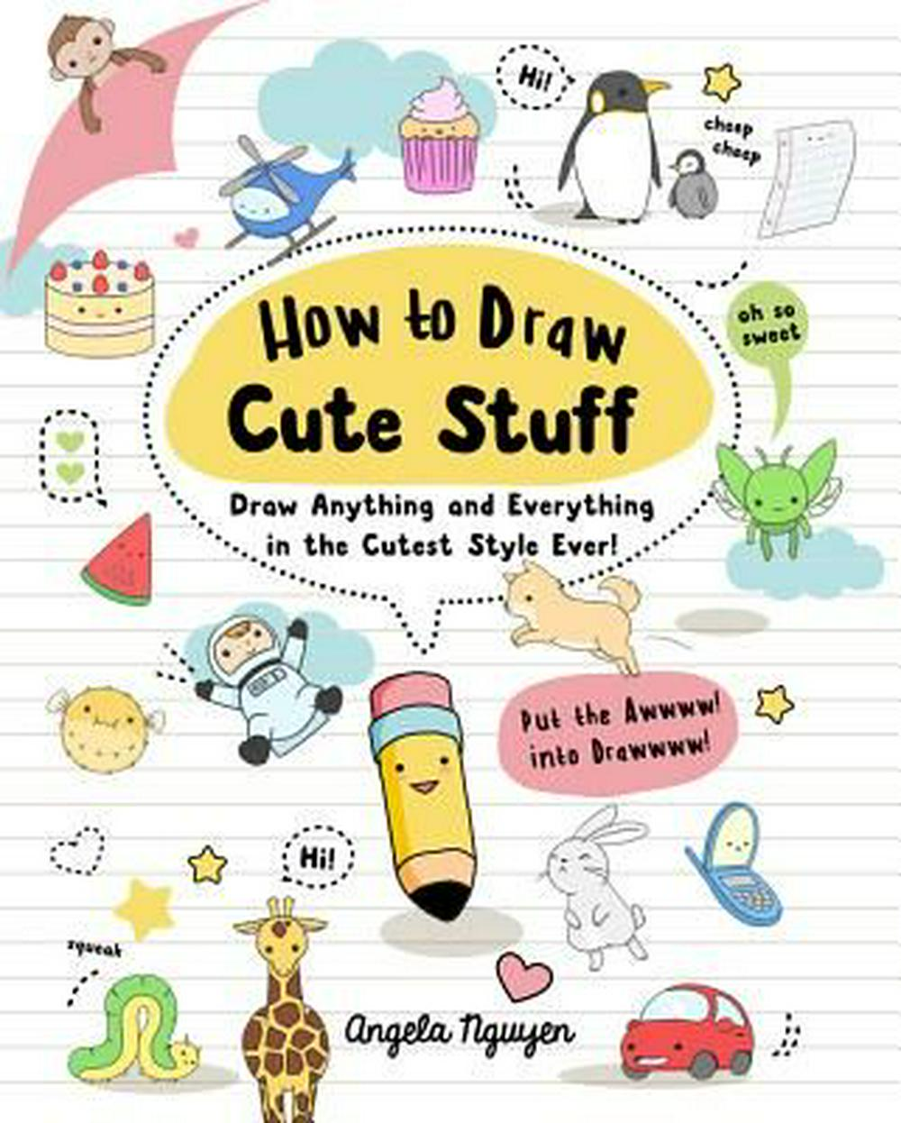 How to Draw Cute StuffDraw Anything and Everything in the Curest Styl...
