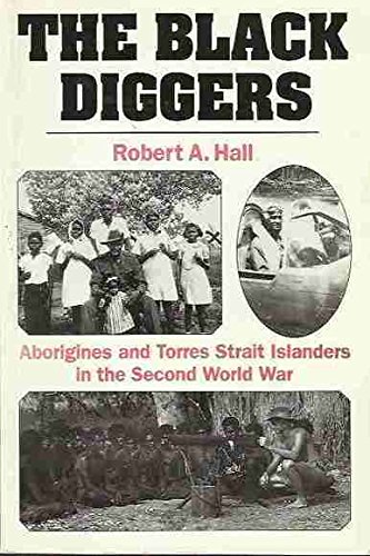 The Black Diggers: Aborigines and Torres Strait Islanders in the Second World War