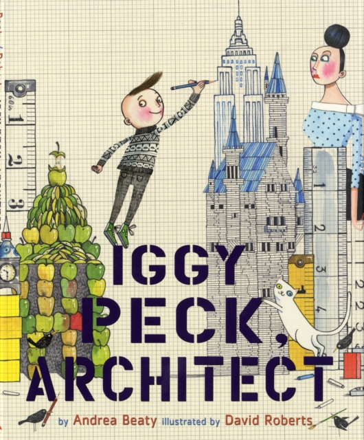 Iggy Peck, Architect by Andrea Beaty, ISBN: 9780810911062