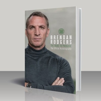 Brendan Rodgers - The Road to Paradise
