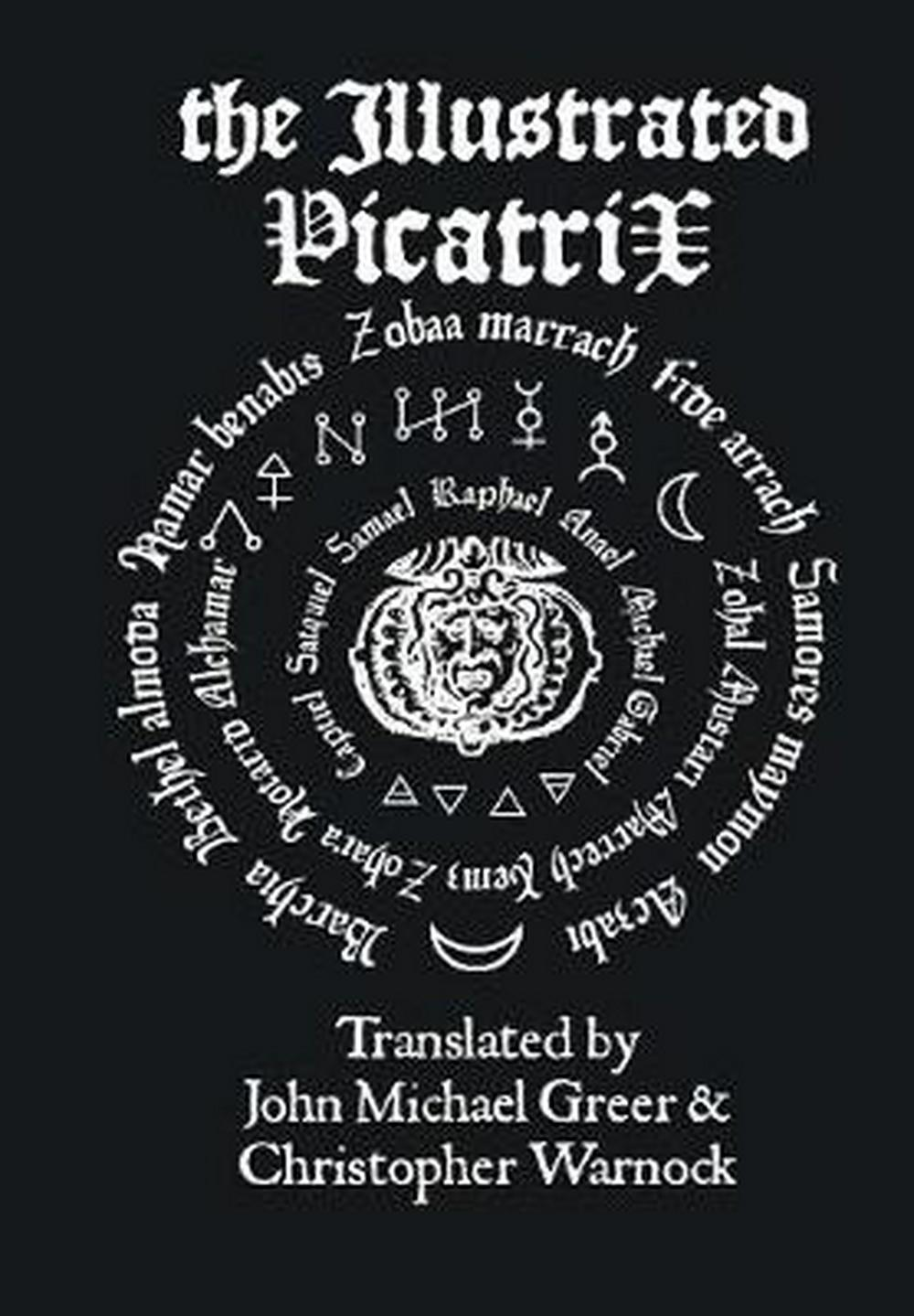 The Illustrated PicatrixThe Complete Occult Classic of Astrological Magic