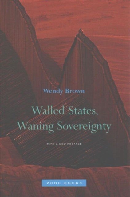 Walled States, Waning Sovereignty by Wendy Brown, ISBN: 9781935408031