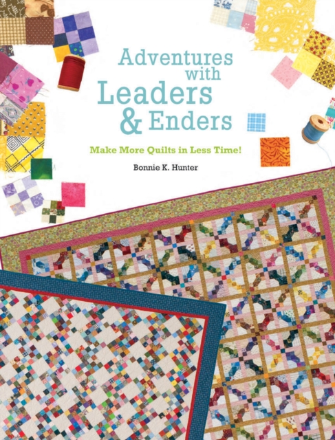 Adventures with Leaders & Enders: Make More Quilts in Less Time! by Bonnie K. Hunter, ISBN: 9781935362302