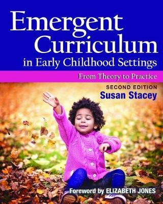 Emergent Curriculum in Early Childhood Settings: From Theory to Practice by Susan Stacey, ISBN: 9781605545837