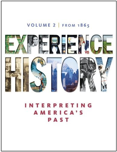 Experience History: Interpreting America's Past, Volume 2: Since 1865