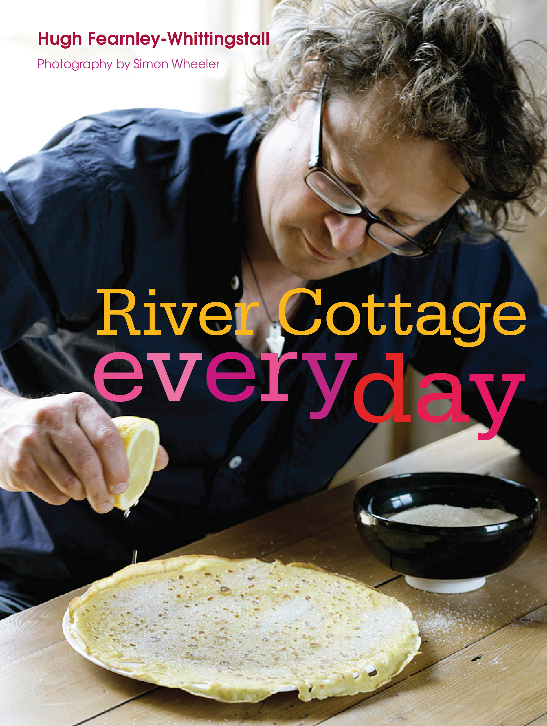 River Cottage Every Day by Hugh Fearnley-Whittingstall, ISBN: 9780747598404