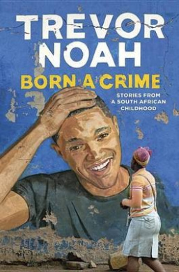 Born a Crime by Trevor Noah, ISBN: 9780399590443