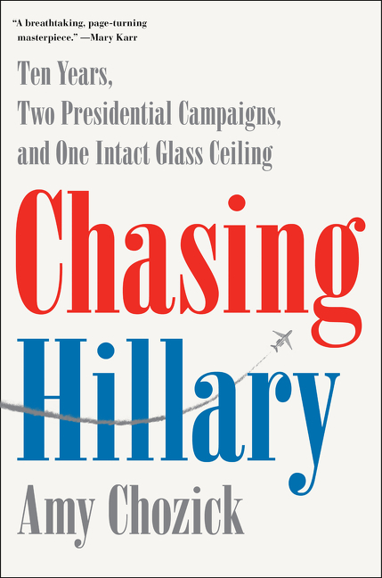 Chasing Hillary by Amy Chozick, ISBN: 9780062413598