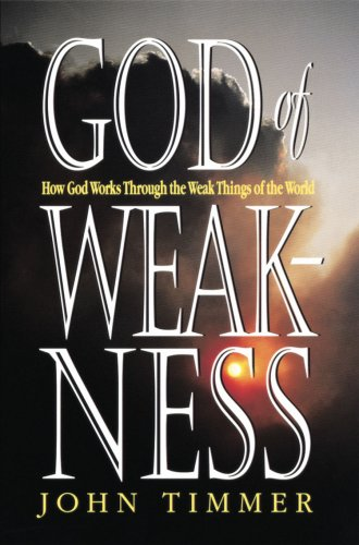God of Weakness: How God Works Through the Weak Things of the World
