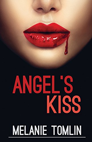 Angel's Kiss (Angel Series) (Volume 1) by Ms Melanie Tomlin, ISBN: 9780994450210
