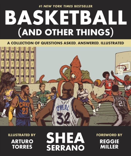 Basketball (and Other Things): A Collection of Questions Asked, Answered, Illustrated by Shea Serrano, ISBN: 9781419726477