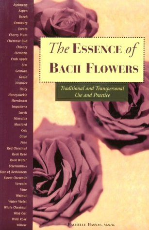 The Essence of Bach Flowers: Traditional and Transpersonal Use and Practice by Rachelle Hasnas, ISBN: 9780895949691