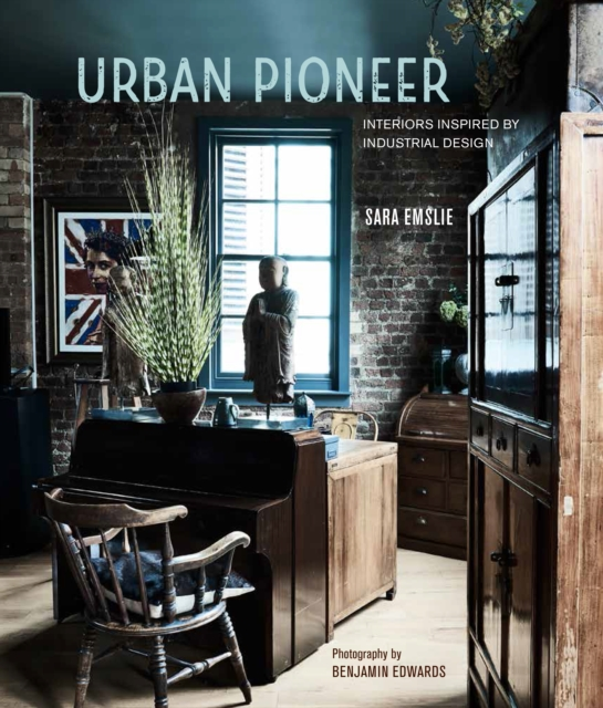 Urban Pioneer: Interiors Inspired by Industrial Design by Sara Emslie, ISBN: 9781849758000